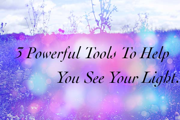 3 powerful tools to help you see your light