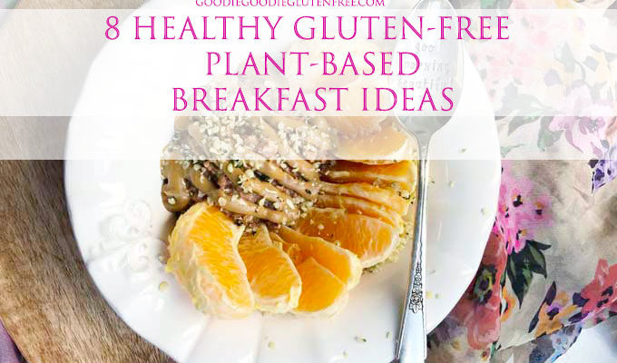 8 Healthy Gluten-Free Plant Based Breakfast Ideas