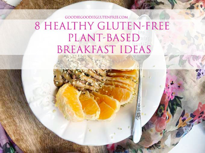 8 healthy gluten free plant based breakfast ideas